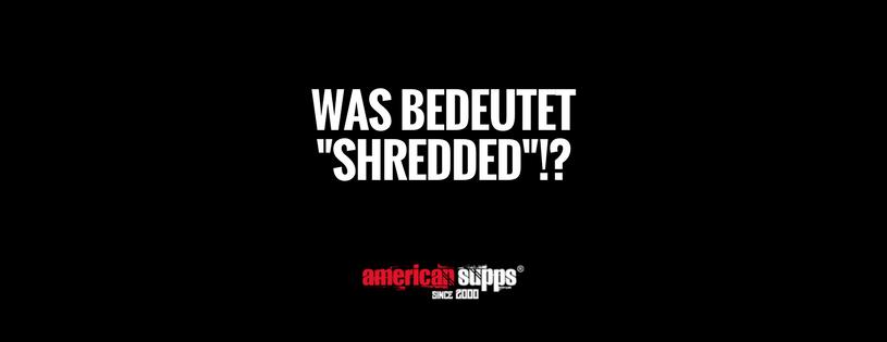 shredded bedeutung