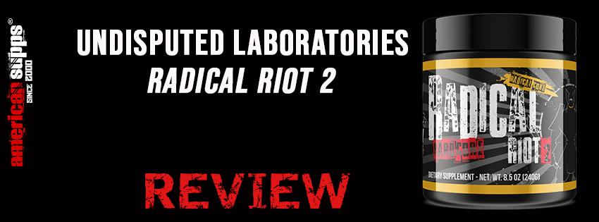 Undisputed Laboratories Radical Riot 2 Review - Erfahrungen & Wirkung